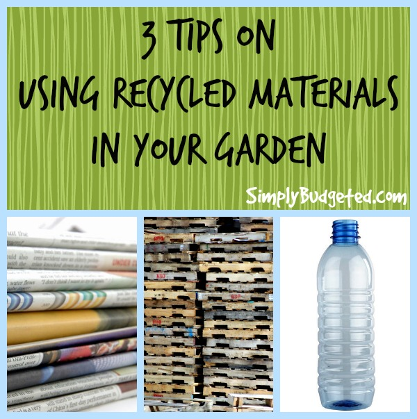3 tips on using recycled materials in your garden